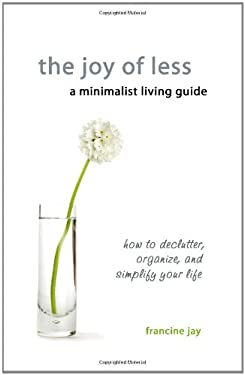 The Joy of Less, a Minimalist Living Guide 9780984087310