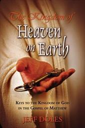The Kingdom of Heaven on Earth: Keys to the Kingdom of God in the Gospel of Matthew 4378180