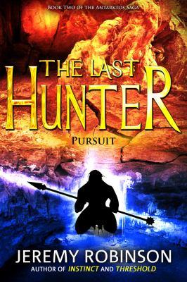 The Last Hunter - Pursuit (Book 2 of the Antarktos Saga) 9780983601760