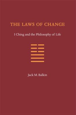 The Laws of Change: I Ching and the Philosophy of Life 9780984253715