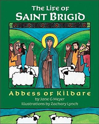 The Life of Saint Brigid: Abbess of Kildare 9780982277003