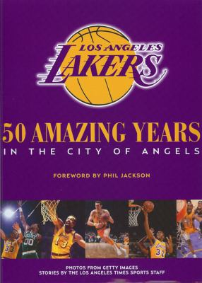 The Los Angeles Lakers: 50 Amazing Years in the City of Angeles 9780982324202