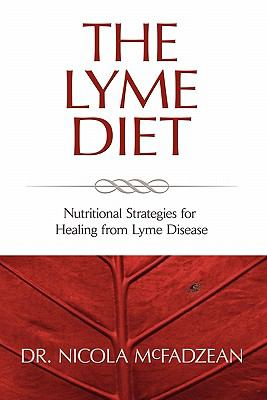 The Lyme Diet: Nutritional Strategies for Healing from Lyme Disease 9780982513835