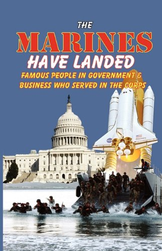 The Marines Have Landed - Famous People in Government and Business Who Served in the Corps 9780981700786