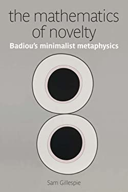 The Mathematics of Novelty: Badiou's Minimalist Metaphysics 9780980305241