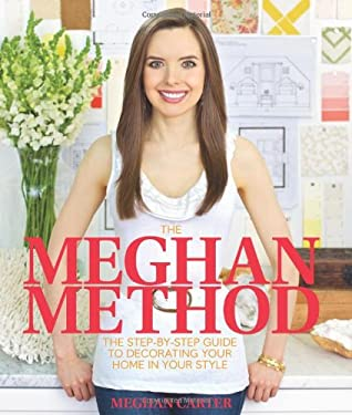 The Meghan Method: The Step-By-Step Guide to Decorating Your Home in Your Style 9780982938706