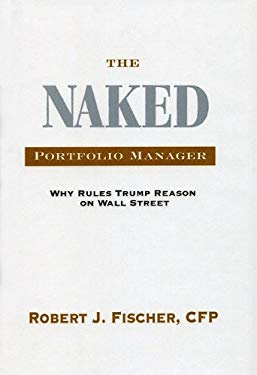 The Naked Portfolio Manager: Why Rules Trump Reason on Wall Street 9780984089437