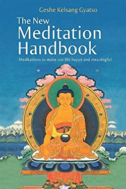 The New Meditation Handbook: Meditations to Make Our Life Happy and Meaningful 9780981727707