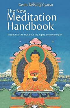 The New Meditation Handbook: Meditations to Make Our Life Happy and Meaningful 9780981727714