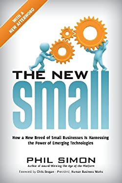 The New Small: How a New Breed of Small Businesses Is Harnessing the Power of Emerging Technologies 9780982930236