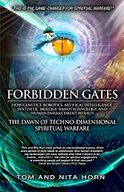 Forbidden Gates: How Genetics, Robotics, Artificial Intelligence, Synthetic Biology, Nanotechnology, and Human Enhancement Herald the D 9780984061198