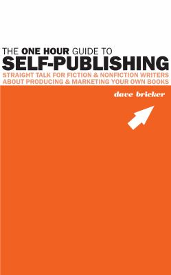The One Hour Guide to Self-Publishing 9780984300921