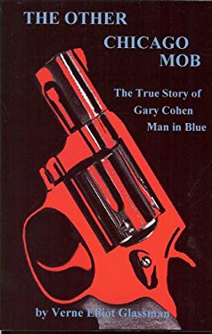 The Other Chicago Mob: The True Story of Gary Cohen, Man in Blue 9780980094916