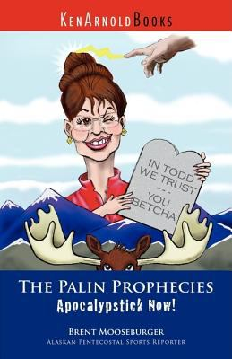 The Palin Prophecies: Apocalypstick Now! 9780981943510