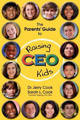 The Parents' Guide to Raising CEO Kids 9780983688037