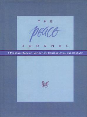 The Peace Journal: A Personal Book of Inspiration, Contemplation and Courage 9780980028812