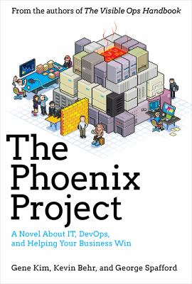 Phoenix Project : A Novel about IT, DevOps, and Helping Your Business Win