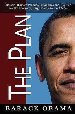 The Plan: Barack Obama's Promise to America and His Plan for the Economy, Iraq, Healthcare, and More 9780982375648
