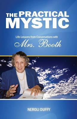 The Practical Mystic: Life-Lessons from Conversations with Mrs. Booth 9780982499702