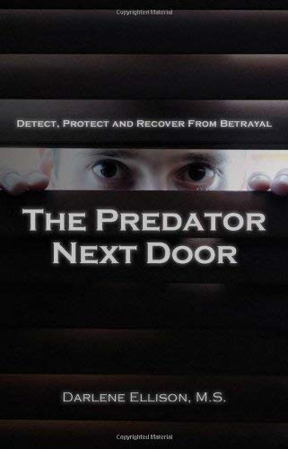 The Predator Next Door: Detect, Protect and Recover from Betrayal 9780982286401