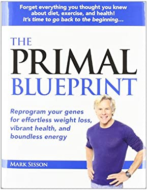 The Primal Blueprint: Reprogram Your Genes for Effortless Weight Loss, Vibrant Health, and Boundless Energy 9780982207703