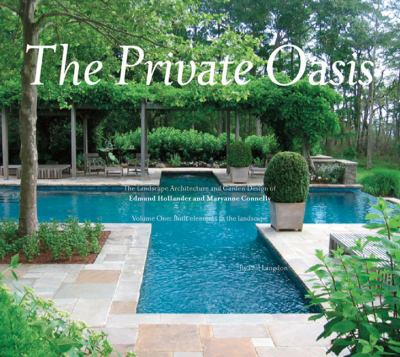 The Private Oasis: The Landscape Architecture of Edmund Hollander Design 9780982439258