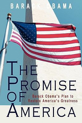 The Promise of America: Barack Obama's Plan to Restore America's Greatness 9780982445440