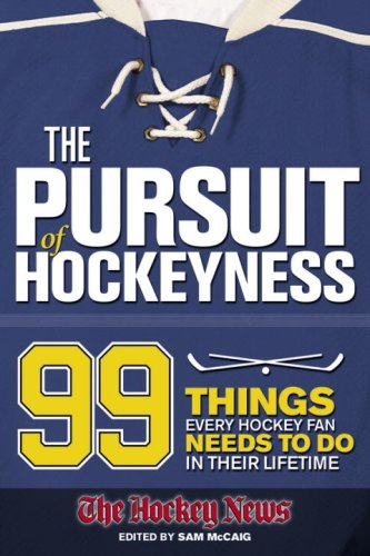 The Pursuit of Hockeyness: 99 Things Every Hockey Fan Needs to Do in Their Lifetime 9780980992434