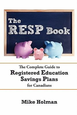 The Resp Book: The Simple Guide to Registered Education Savings Plans for Canadians 9780986648908
