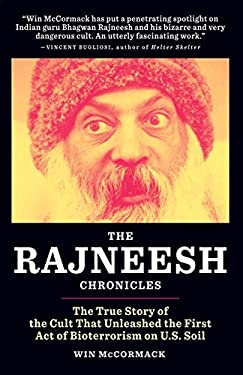 The Rajneesh Chronicles: The True Story of the Cult That Unleashed the First Act of Bioterrorism on U.S. Soil 9780982504871