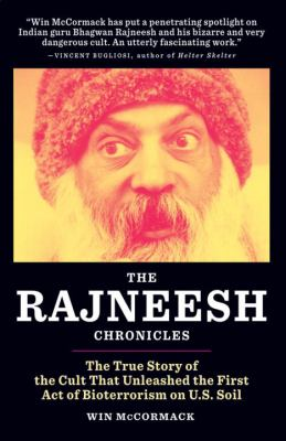 The Rajneesh Chronicles: The True Story of the Cult That Unleashed the First Act of Bioterrorism on U.S. Soil 9780982569191