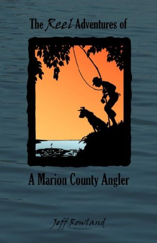 The Reel Adventures of a Marion County Angler 9780980008401