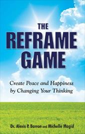 The Reframe Game Create Peace and Happiness by Changing Your Thinking