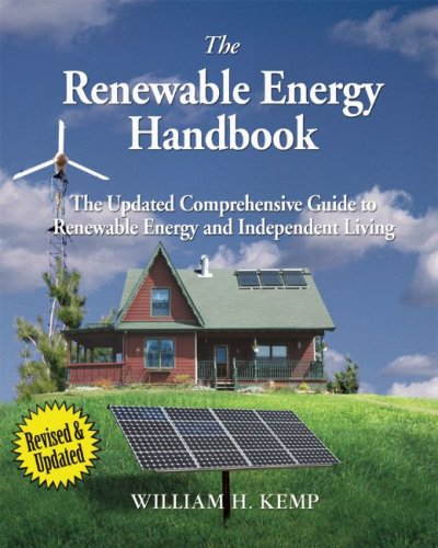 The Renewable Energy Handbook: The Updated Comprehensive Guide to Renewable Energy and Independent Living 9780981013213