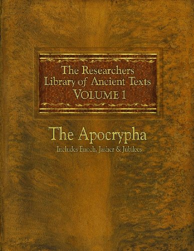 The Researchers Library of Ancient Texts: Volume One -- The Apocrypha Includes the Books of Enoch, Jasher, and Jubilees 9780983621690