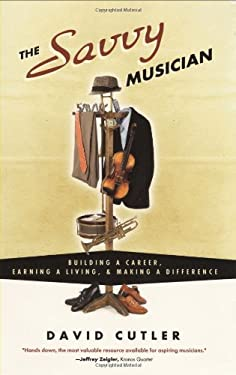 The Savvy Musician: Building a Career, Earning a Living, & Making a Difference 9780982307502