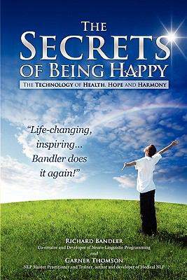 The Secrets of Being Happy: The Technology of Hope, Health, and Harmony 9780982780404