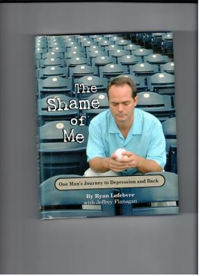 The Shame of Me: One Man's Journey to Depression and Back 9780984113026