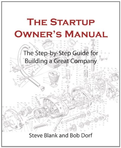 The Startup Owner's Manual: The Step-By-Step Guide for Building a Great Company 9780984999309