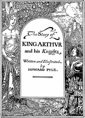 The Story of King Arthur and His Knights 9780983519409