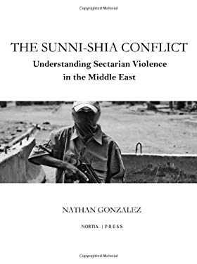 The Sunni-Shia Conflict: Understanding Sectarian Violence in the Middle East 9780984225200