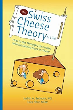 The Swiss Cheese Theory of Life: How to Get Through Life's Holes Without Getting Stuck in Them! 9780982039892