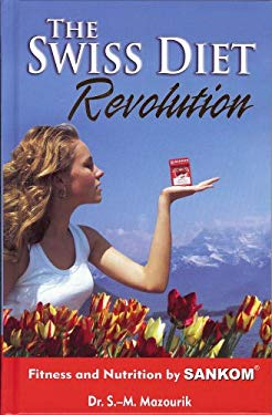 The Swiss Diet Revolution: Fitness and Nutrition by SANKOM 9780981661308