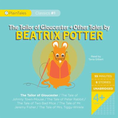 The Tailor of Gloucester + Other Tales by Beatrix Potter: The Tailor of Gloucester/The Tale of Johnny Town-Mouse/The Tale of Peter Rabbit/The Tale of 9780981903200