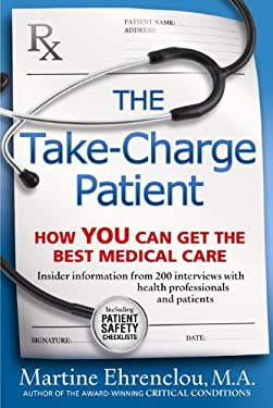 The Take-Charge Patient: How You Can Get the Best Medical Care 9780981524030