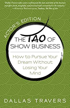 The Tao of Show Business: How to Pursue Your Dream Without Losing Your Mind 9780982047729