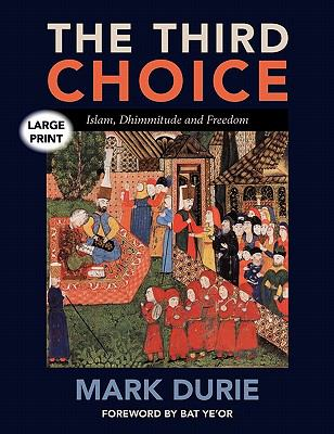The Third Choice: Islam, Dhimmitude and Freedom [Large Print]