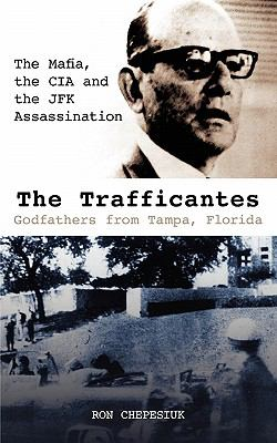 The Trafficantes, Godfathers from Tampa, Florida: The Mafia, the CIA and the JFK Assassination 9780984233304
