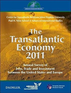 The Transatlantic Economy 2011: Annual Survey of Jobs, Trade, and Investment Between the United States and Europe 9780984134175
