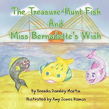 The Treasure Hunt Fish and Miss Bernadette's Wish 9780984107414